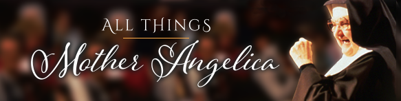 All things Mother Angelica