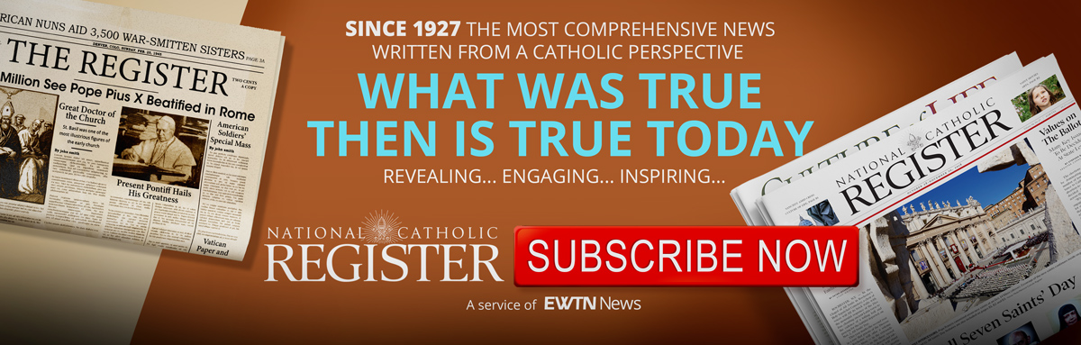 SUBSCRIBE TO THE NATIONAL CATHOLIC REGISTER
