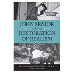 JOHN SENIOR AND THE RESTORATION OF REALISM - 1