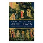 WHAT THE SAINTS SAID ABOUT HEAVEN - 1