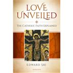 LOVE UNVEILED - THE CATHOLIC FAITH EXPLAINED - 1