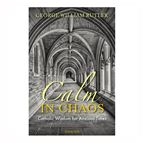 CALM IN CHAOS: CATHOLIC WISDOM FOR ANXIOUS TIMES - 1