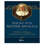 PRAYING WITH MOTHER ANGELICA - 1