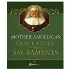 MOTHER ANGELICA'S QUICK GUIDE TO THE SACRAMENTS - 1