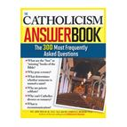 THE CATHOLICISM ANSWER BOOK - 1