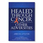 HEALED THROUGH CANCER AND OTHER ADVERSITIES - 1