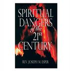 SPIRITUAL DANGERS OF THE 21ST CENTURY - 1