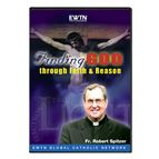 FINDING GOD THROUGH FAITH & REASON - DVD - 1