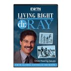 LIVING RIGHT WITH DR. RAY: CHILD REARING ISSUES - 1