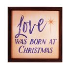 LOVE WAS BORN AT CHRISTMAS - FRAMED WALL PLAQUE - 1