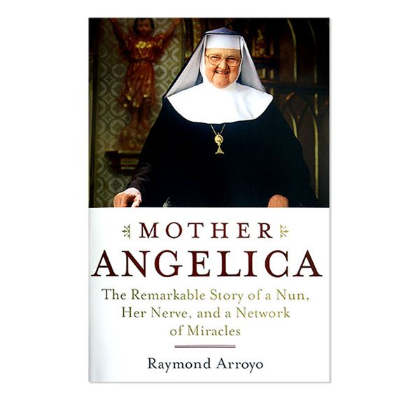 MOTHER ANGELICA: THE REMARKABLE STORY OF A NUN