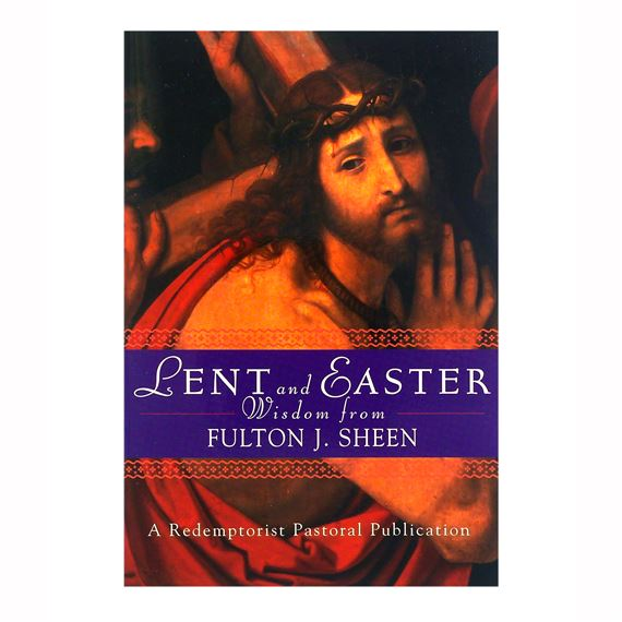 LENT AND EASTER: WISDOM FROM FULTON J. SHEEN