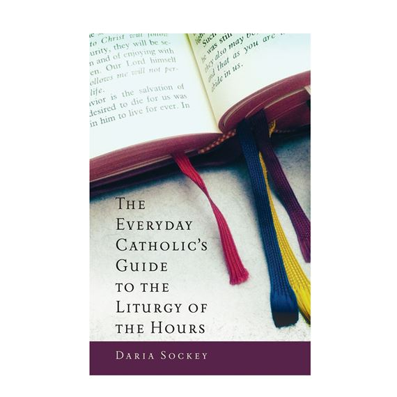 EVERYDAY CATHOLIC'S GUIDE TO THE LITURGY OF HOURS