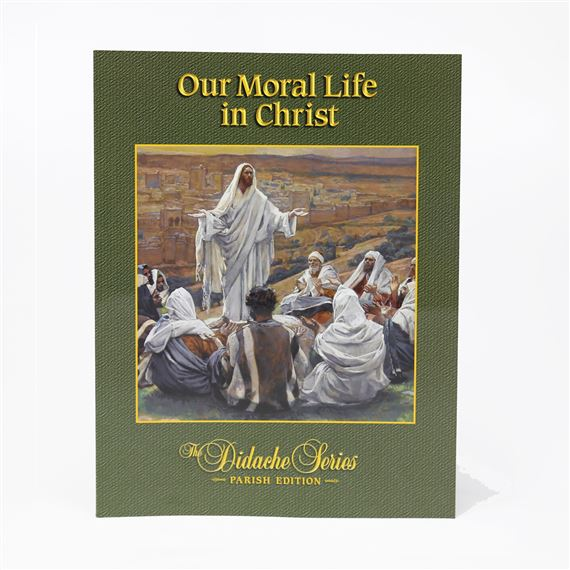 OUR MORAL LIFE IN CHRIST - DIDACHE PARISH SERIES