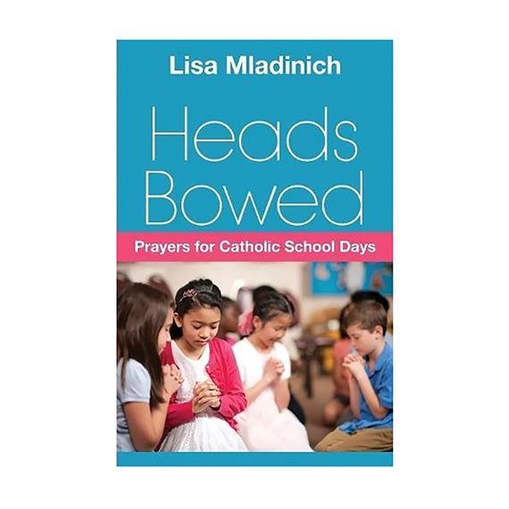 HEADS BOWED: PRAYERS FOR CATHOLIC SCHOOL DAYS