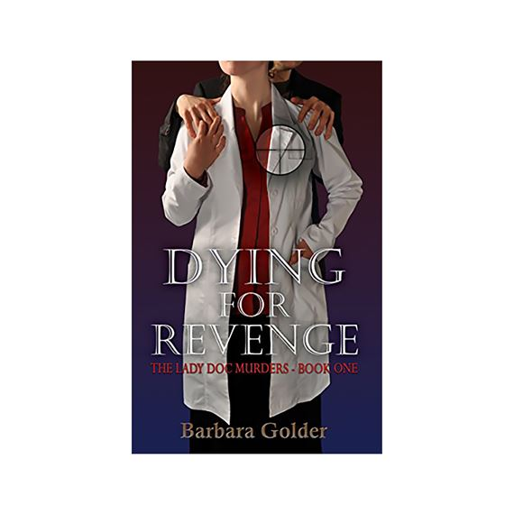 DYING FOR REVENGE: THE LADY DOC MURDERS BOOK 1