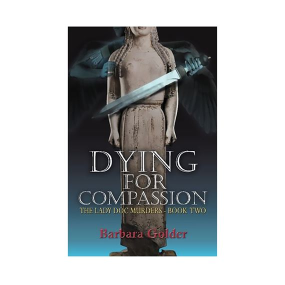 DYING FOR COMPASSION: THE LADY DOC MURDERS BOOK 2