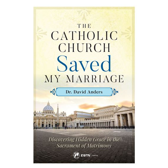 THE CATHOLIC CHURCH SAVED MY MARRIAGE