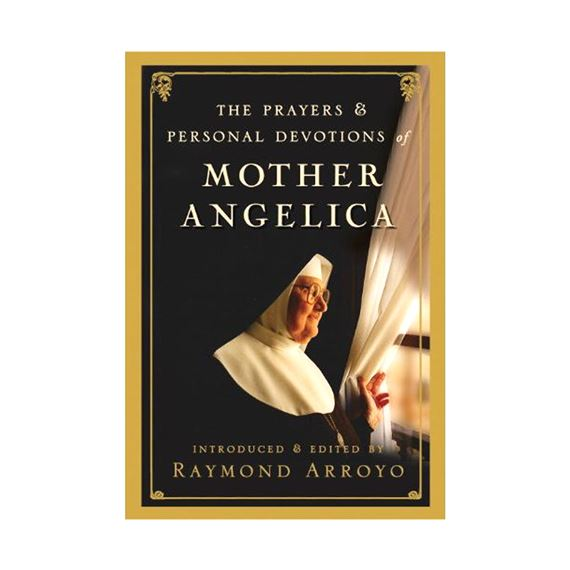 PRAYERS AND PERSONAL DEVOTIONS OF MOTHER ANGELICA
