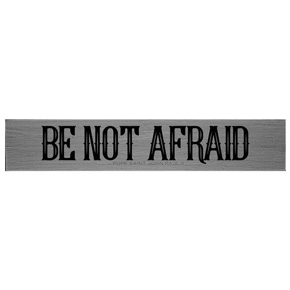 BE NOT AFRAID - POPE ST. JOHN PAUL II QUOTE PLAQUE