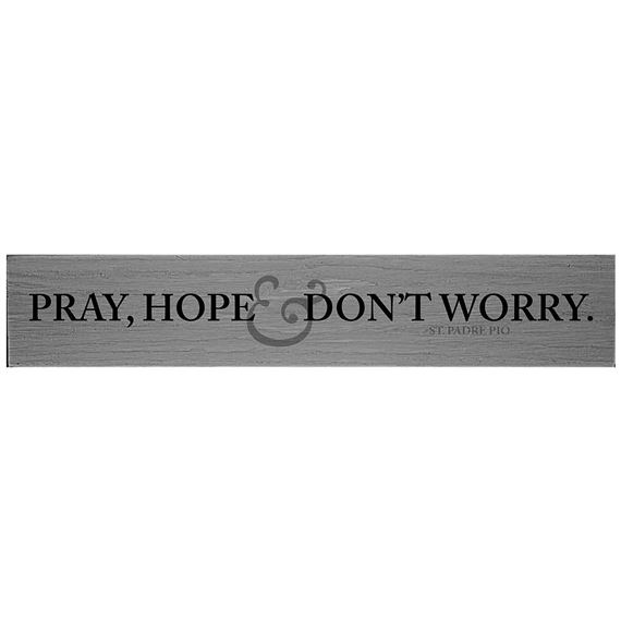 PRAY, HOPE & DON'T WORRY - ST. PIO QUOTE PLAQUE