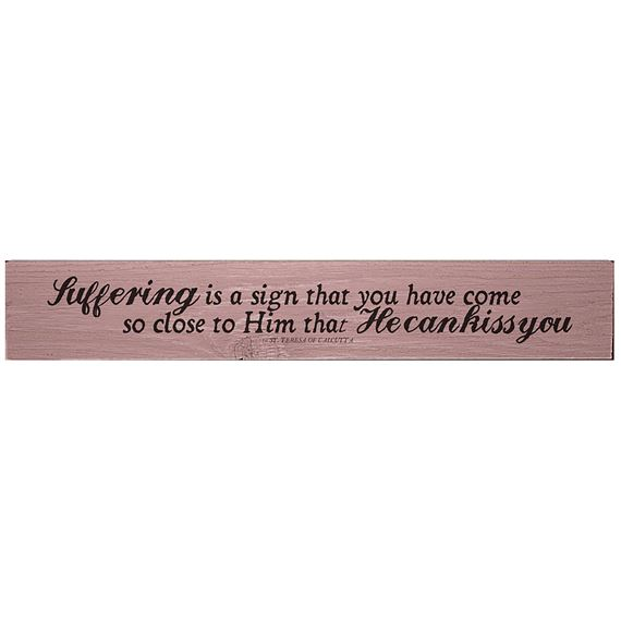 SUFFERING - ST. TERESA OF CALCUTTA QUOTE PLAQUE