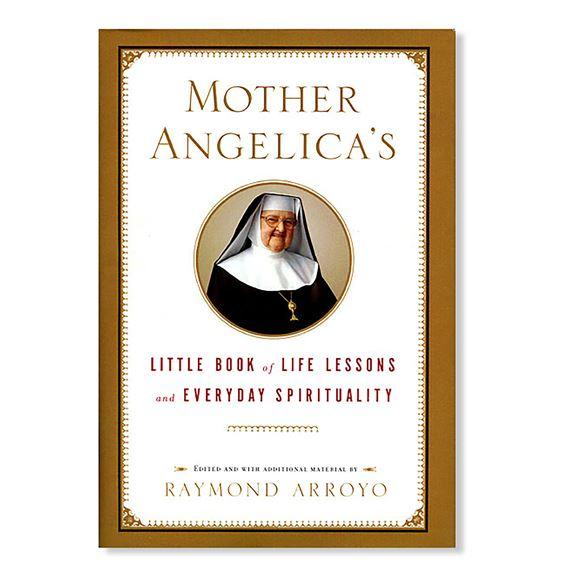 MOTHER ANGELICA'S LITTLE BOOK OF LIFE LESSONS