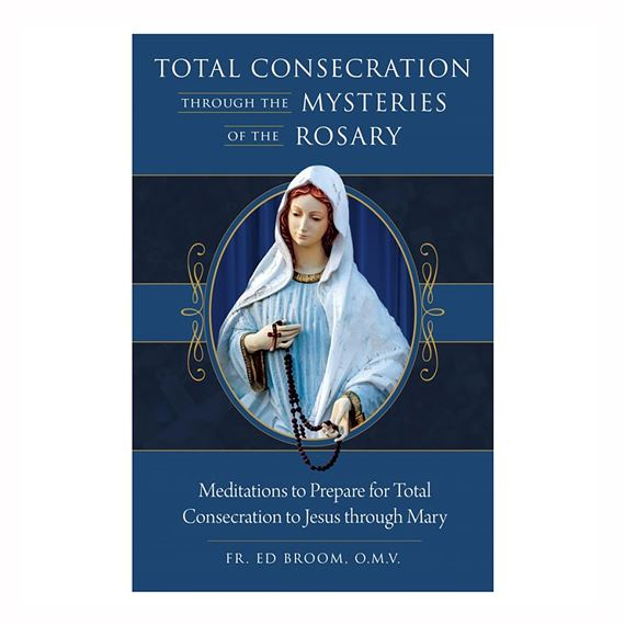 TOTAL CONSECRATION THROUGH THE MYSTERIES