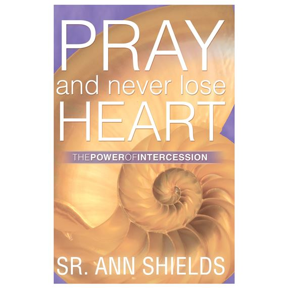 PRAY & NEVER LOSE HEART THE POWER OF INTERCESSION