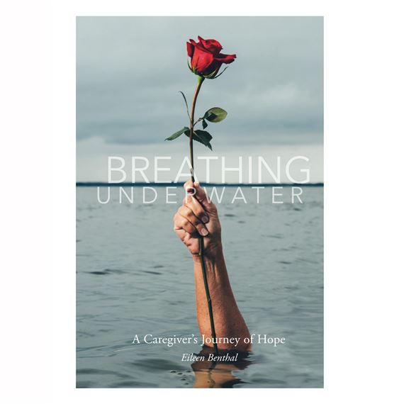 BREATHING UNDERWATER-A CAREGIVER'S JOURNEY OF HOPE
