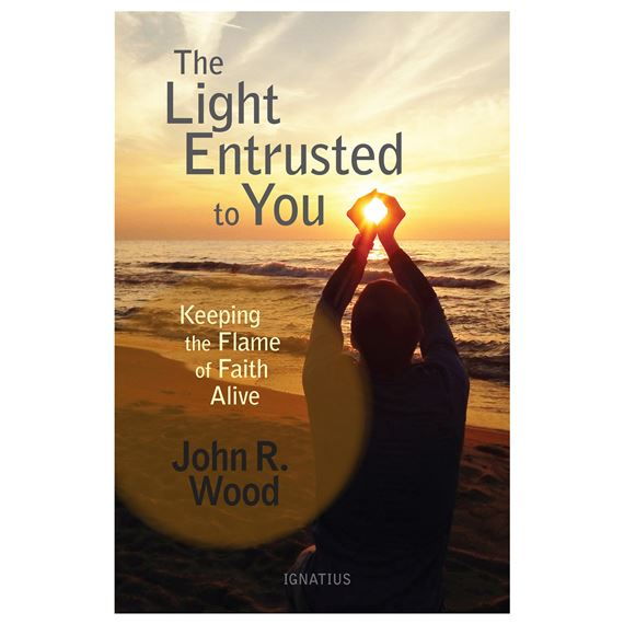 THE LIGHT ENTRUSTED TO YOU