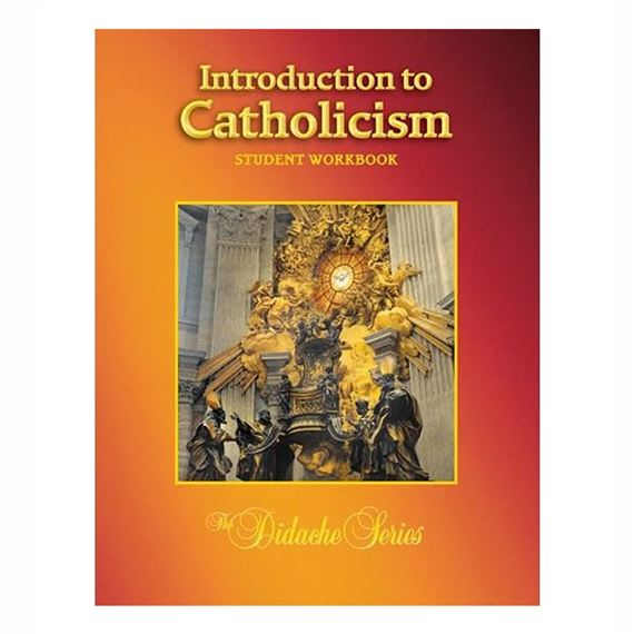 INTRODUCTION TO CATHOLICISM - STUDENT WORKBOOK