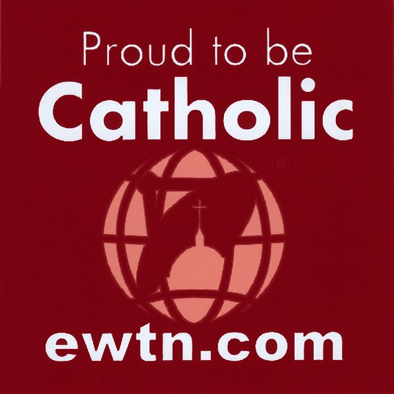 EWTN PROUD TO BE CATHOLIC MAGNET
