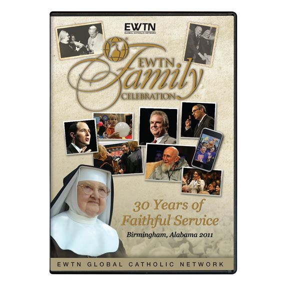 2011 EWTN FAMILY CELEBRATION: 30 YEARS OF FAITHFUL