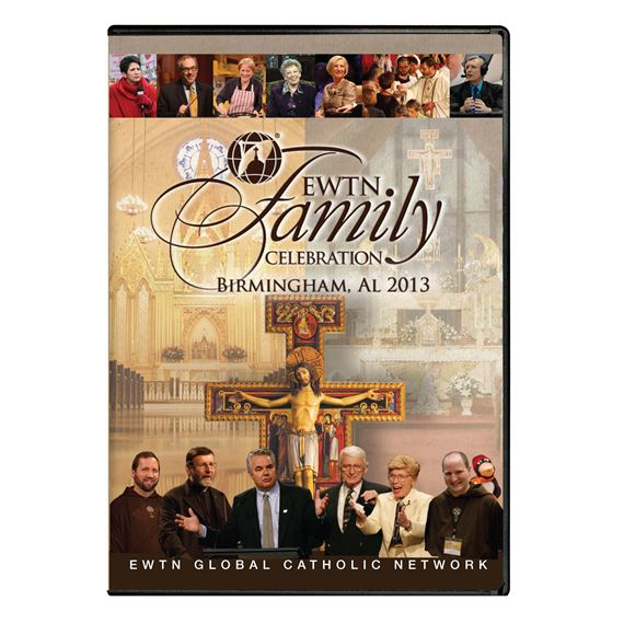 2013 EWTN FAMILY CELEBRATION: YEAR OF FAITH