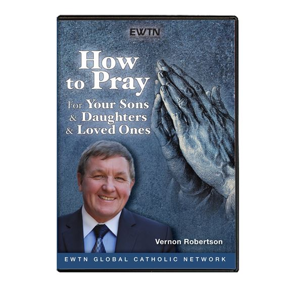 HOW TO PRAY FOR YOUR SONS, DAUGHTERS & LOVED ONES