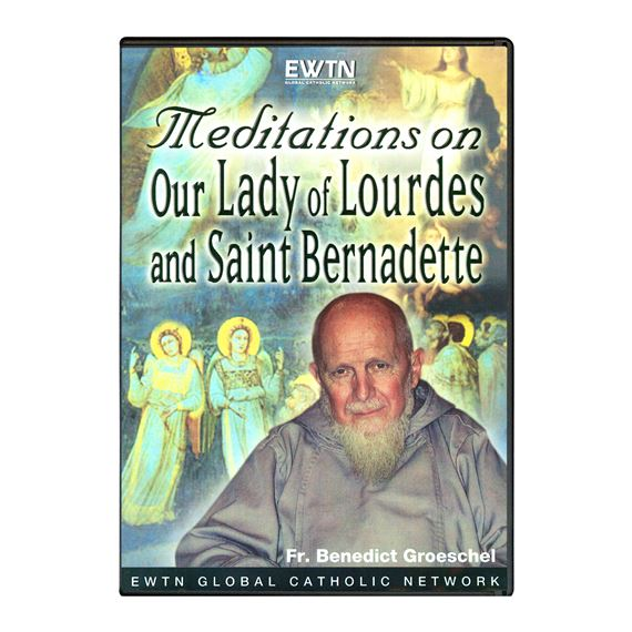 MEDITATIONS ON OUR LADY OF LOURDES, ST. BERNADETTE