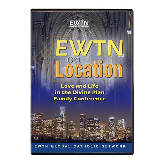 EWTN ON LOCATION: LOVE AND LIFE IN THE DIVINE PLAN