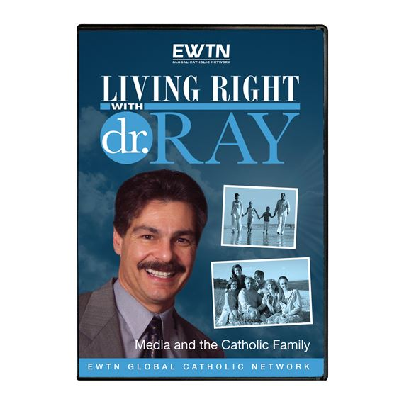 LIVING RIGHT WITH DR. RAY: MEDIA/CATHOLIC FAMILY