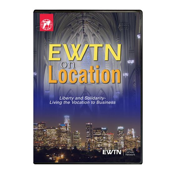 EWTN ON LOCATION: LIBERTY AND SOLIDARITY DVD