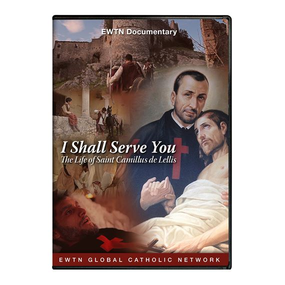 I SHALL SERVE YOU: THE LIFE OF ST. CAMILLUS