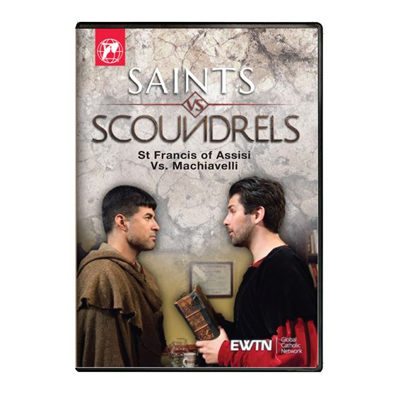 SAINTS vs SCOUNDRELS: ST. FRANCIS vs MACHIAVELLI