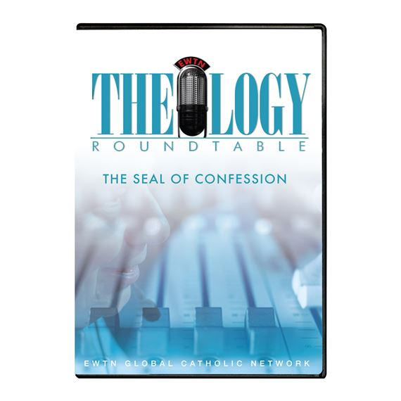 THEOLOGY ROUNDTABLE: THE SEAL OF CONFESSION