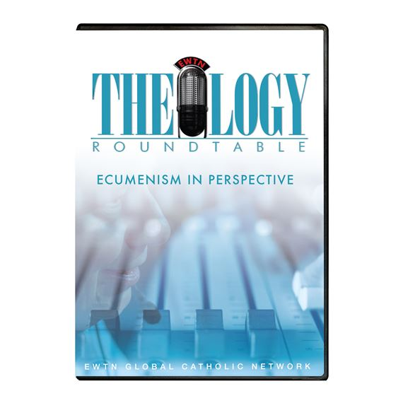 THEOLOGY ROUNDTABLE  ECUMENISM IN PERSPECTIVE DVD
