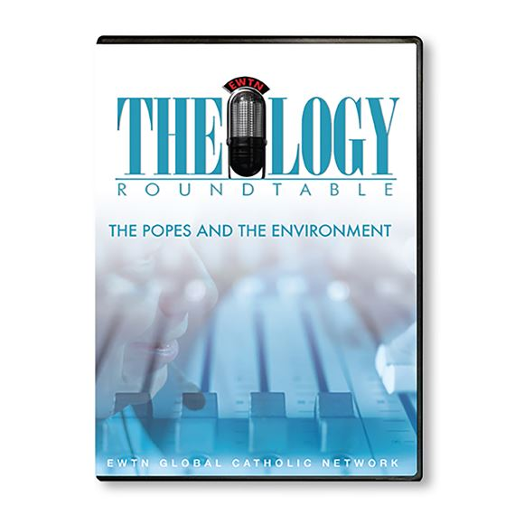 THEOLOGY ROUNDTABLE: THE POPES & THE ENVIRONMENT