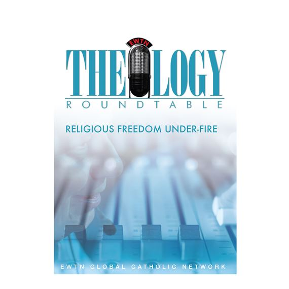 THEOLOGY ROUNDTABLE-RELIGIOUS FREEDOM UNDER FIRE