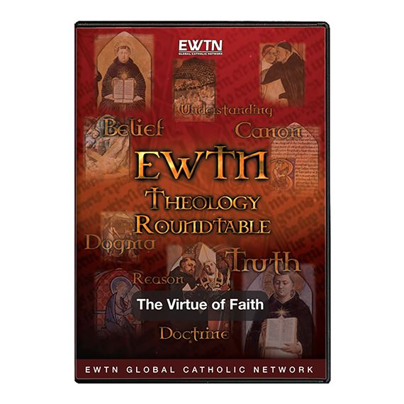 THEOLOGY ROUNDTABLE: THE VIRTUE OF FAITH - DVD
