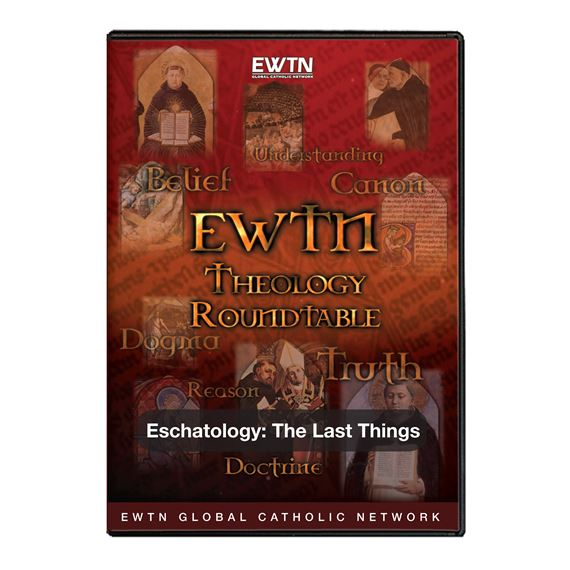 THEOLOGY ROUNDTABLE: ESCHATOLOGY THE LAST THINGS