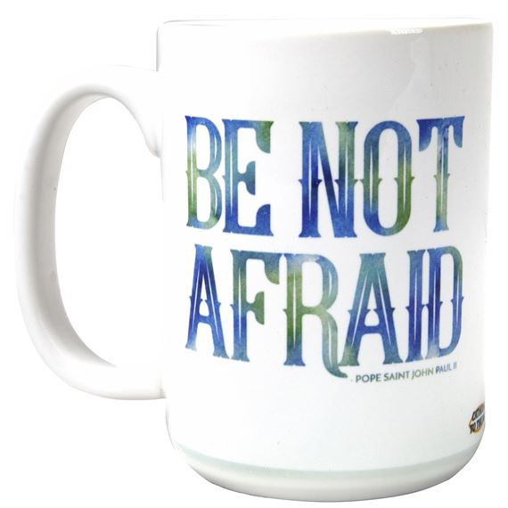 BE NOT AFRAID - POPE ST. JOHN PAUL II QUOTE MUG
