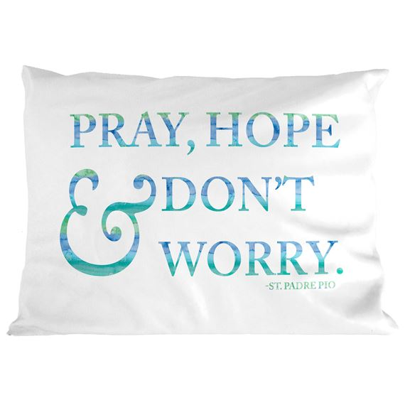 PRAY HOPE & DON'T WORRY QUOTE PILLOWCASE